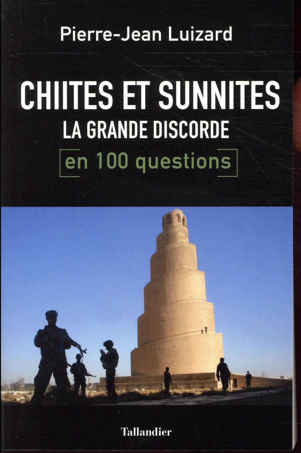 Chiites-Sunnites ; la grande discorde en 100 questions