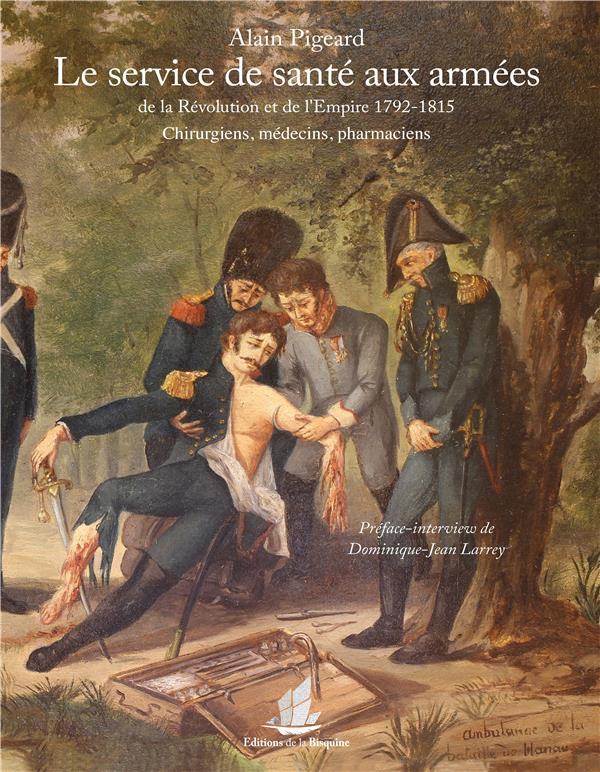 Le service de santé aux armées de la Révolution et de l'Empire, 1792-1815 ; chirurgiens, médecins, pharmaciens