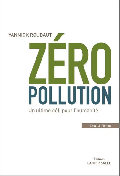 Zéro pollution ; un ultime défi pour l'humanité