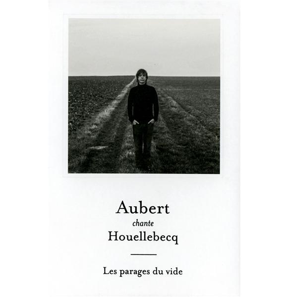 Aubert chante Houellebecq : les parages du vide