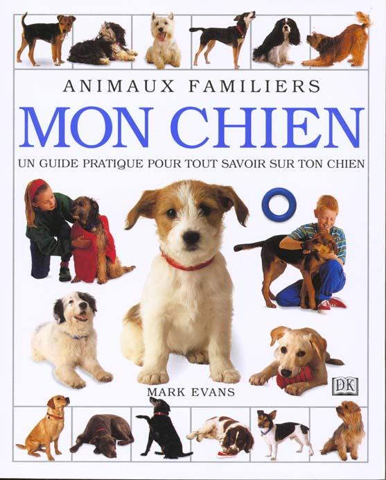 Mon chien ; guide pratique pour tout savoir sur ton chien