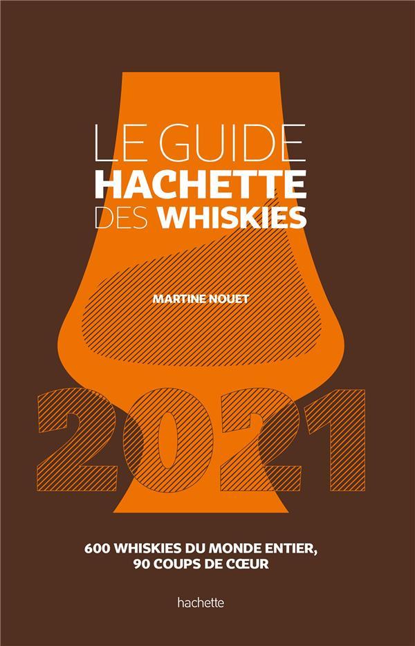 Le guide Hachette des whiskies ; 600 whiskies du monde entier, 90 coups de coeur (édition 2021)