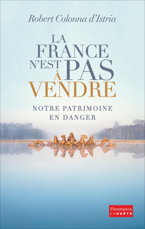 La France n'est pas à vendre ; notre patrimoine en danger