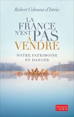 La France n'est pas à vendre  - Robert COLONNA D'ISTRIA