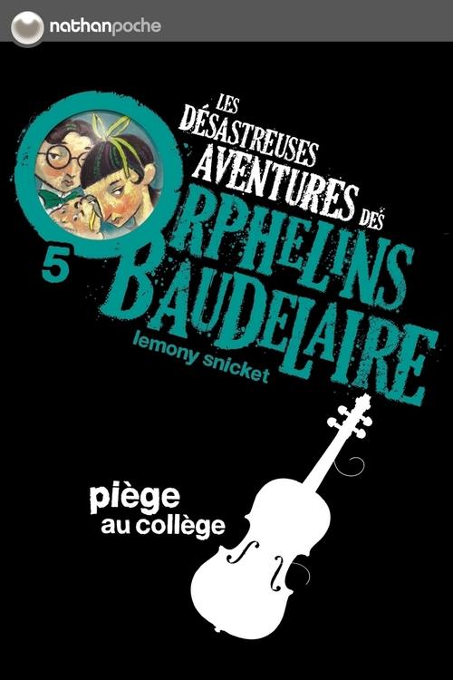 Les désastreuses aventures des orphelins Baudelaire t.5 ; piège au collège