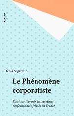 Le Phénomène corporatiste  - Denis Segrestin