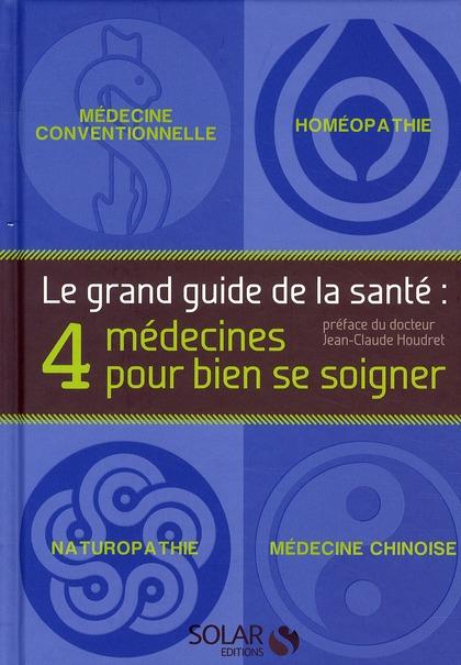 Le grand guide de la santé ; 4 médecines pour bien se soigner
