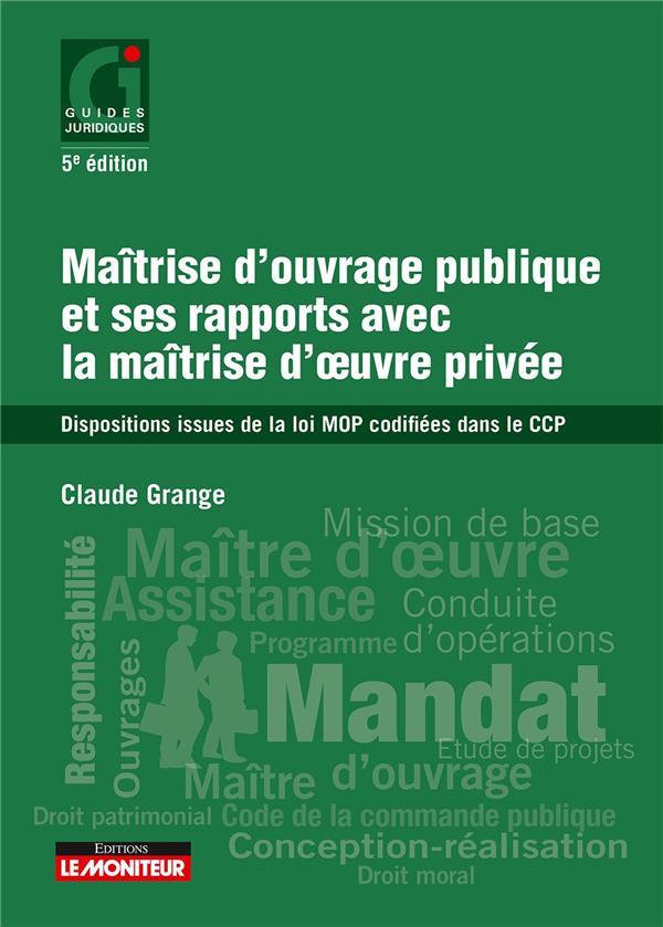 Maîtrise d'ouvrage publique et ses rapports avec la maîtrise d'œuvre privée ; dispositions issues de la loi MOP codifiées dans le CCP (5e édition)