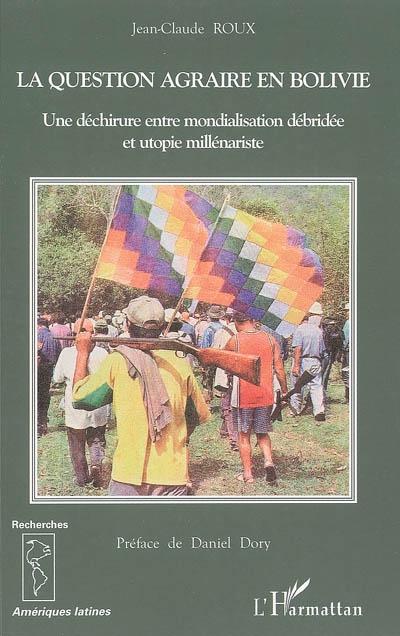 La question agraire en bolivie - une dechirure entre mondialisation debridee et utopie millenariste.
