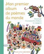 Couverture de Mon premier album de poèmes du monde ; illustré par 15 artistes d'ici, d'ailleurs ou voyageurs