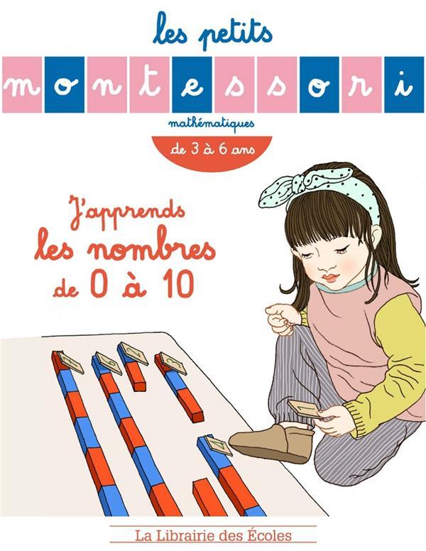 Les petits Montessori ; j'apprends les nombres de 0 à 10 ; mathématiques ; de 3 à 6 ans