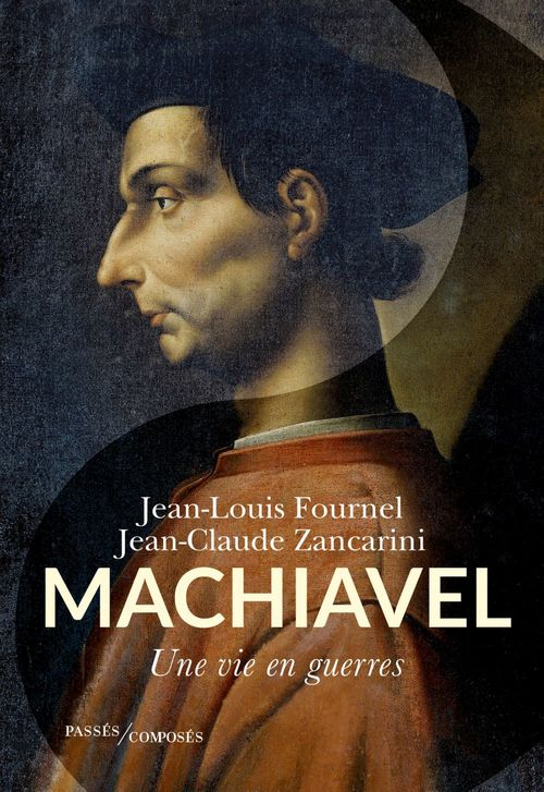 Machiavel ; une vie en guerres