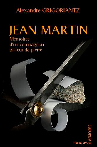 Jean Martin ; mémoires d'un compagnon tailleur de pierres
