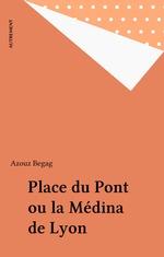 Vente Livre Numérique : Place du Pont ou la Médina de Lyon  - Azouz Begag