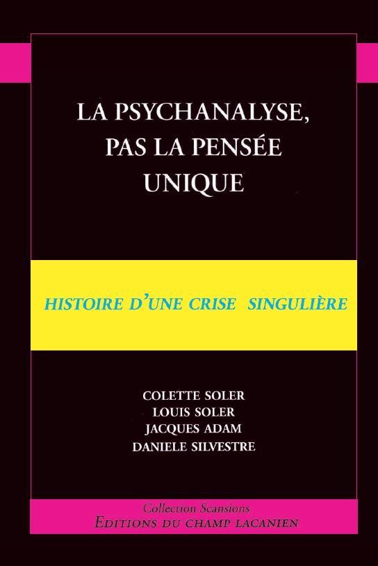 La psychanalyse, pas la pensée unique ; histoire d'une crise singulière