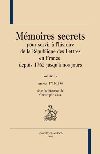 Mémoires secrets pour servir à l'histoire de la République des Lettres en France, depuis 1762 jusqu'à nos jours t.4 ; années 1771-1774