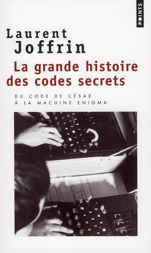 La grande histoire des codes secrets ; du code de césar à la machine enigma