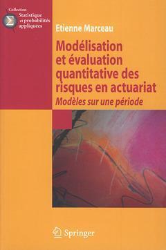 Modélisation et évaluation quantitative des risques en actuariat ; modèles sur une période.