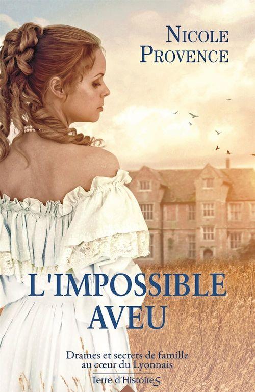 L'impossible aveu ; drames et secrets de famille au coeur du Lyonnais