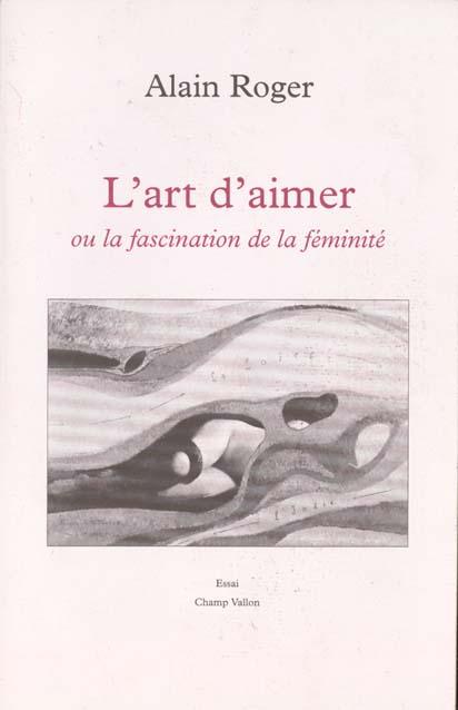 L'art d'aimer ou la fascination de la feminite