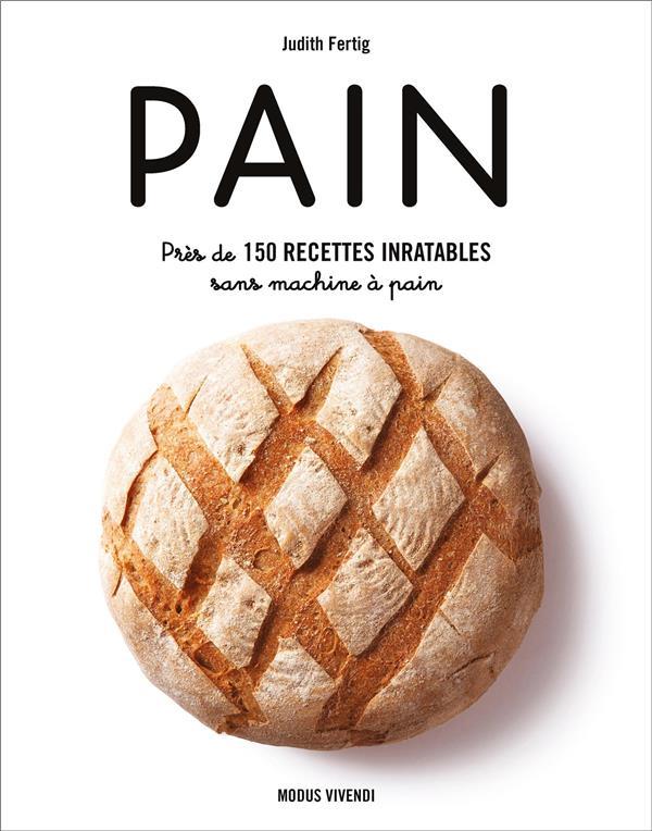 Pain ; près de 150 recettes inratables sans machine