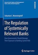 The Regulation of Systemically Relevant Banks  - Sebastian C. Moenninghoff
