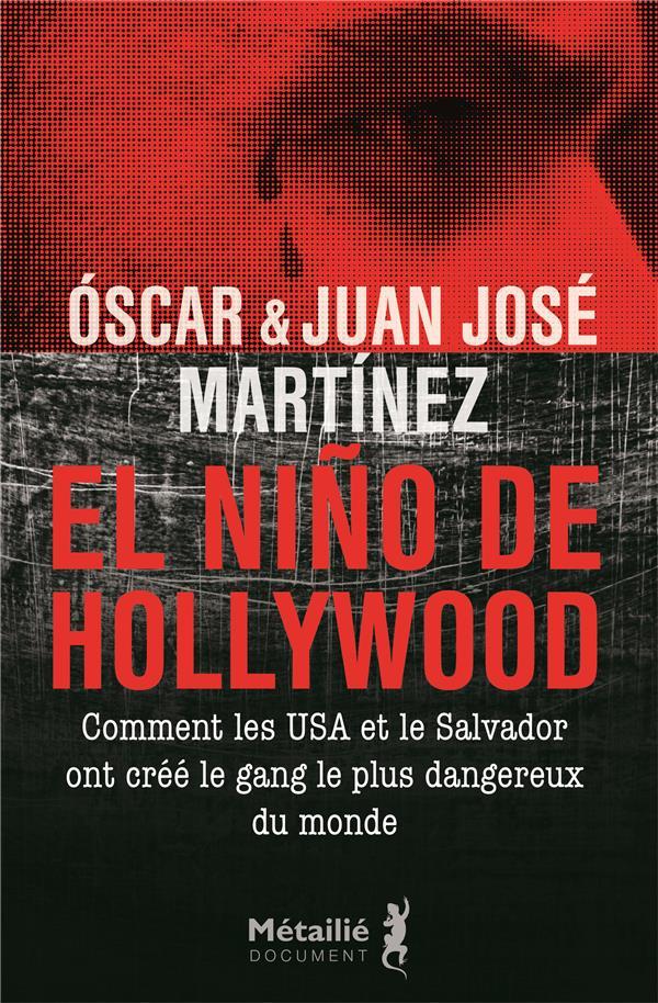 El Nino de Hollywood ; comment les Etats-Unis et le Salvador ont créé le gang le plus dangereux du monde