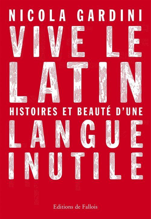 Vive le latin ; histoires et beauté d'une langue inutile