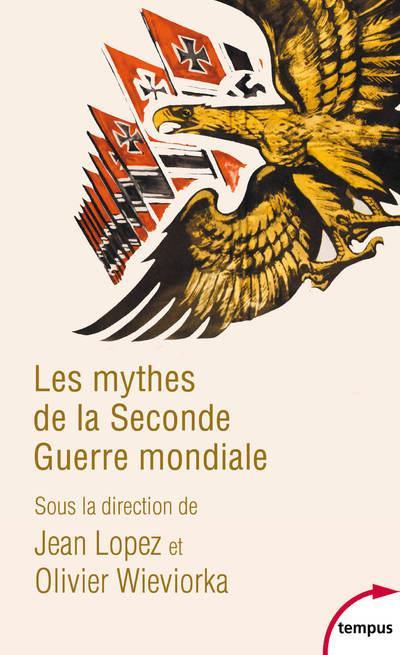 les mythes de la Seconde Guerre mondiale t.1