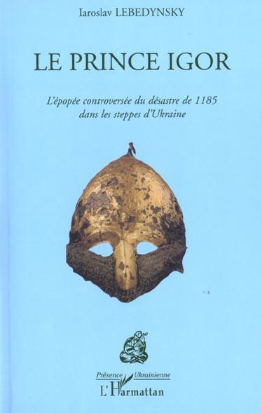 Le prince igor - l'epopee controversee du desastre de 1185 dans les steppes d'ukraine