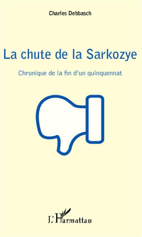 La chute de la Sarkozye ; chronique de la fin d'un quinquennat
