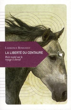 La liberté du centaure ; petit traité sur le voyage à cheval
