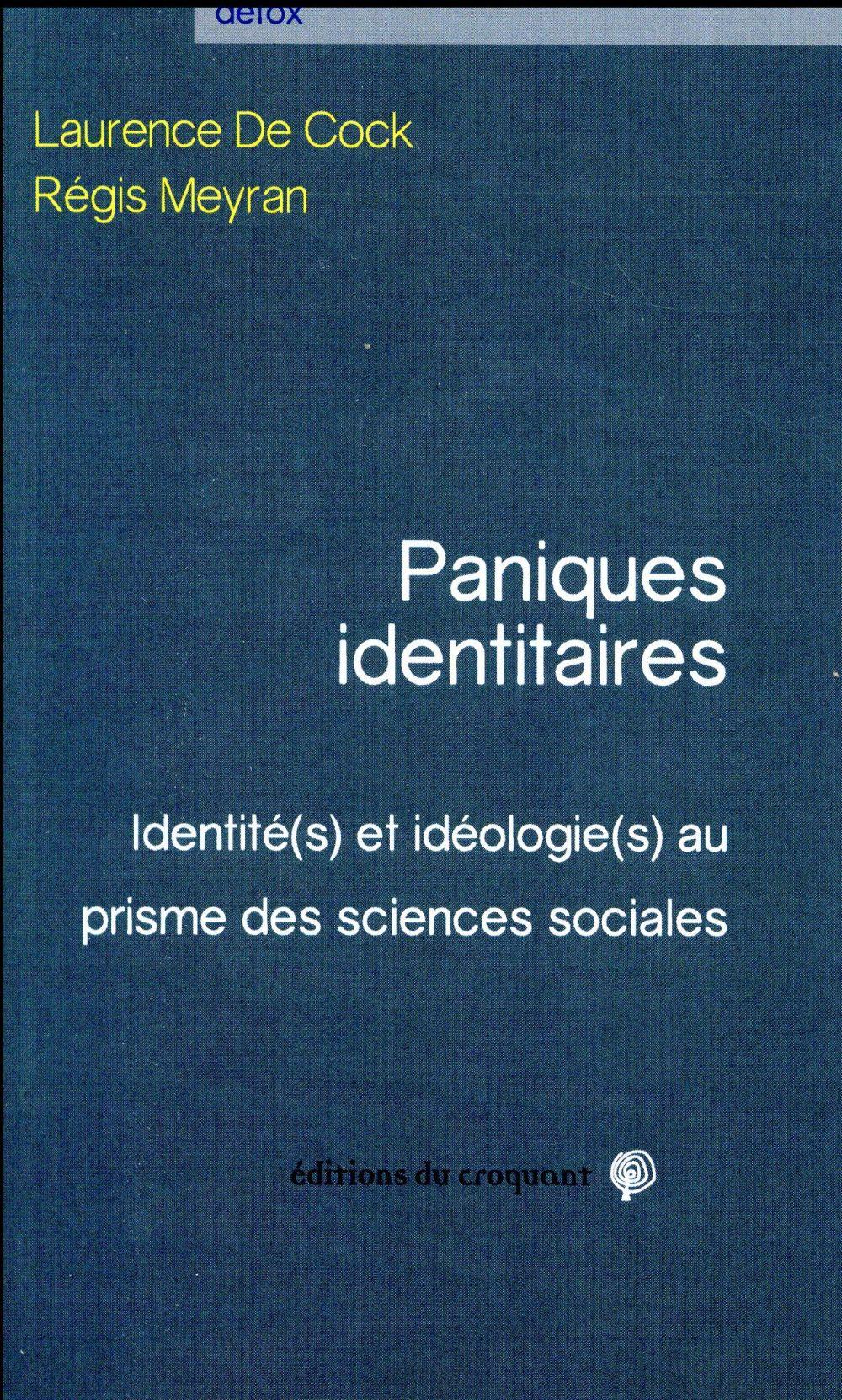 Paniques identitaires ; identité(s) et idéologie(s) au prisme des sciences sociales