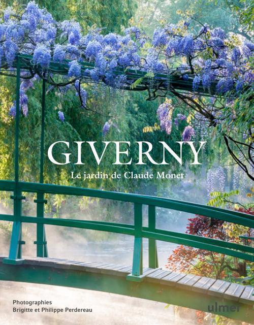 Giverny ; le jardin de Claude Monet