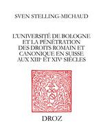 L´Université de Bologne et lapénétration des droits romain et canonique en Suisse auxXIIIeet XIVe siècles  - Sven Stelling-Michaud