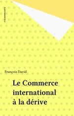 Vente Livre Numérique : Le Commerce international à la dérive  - François David