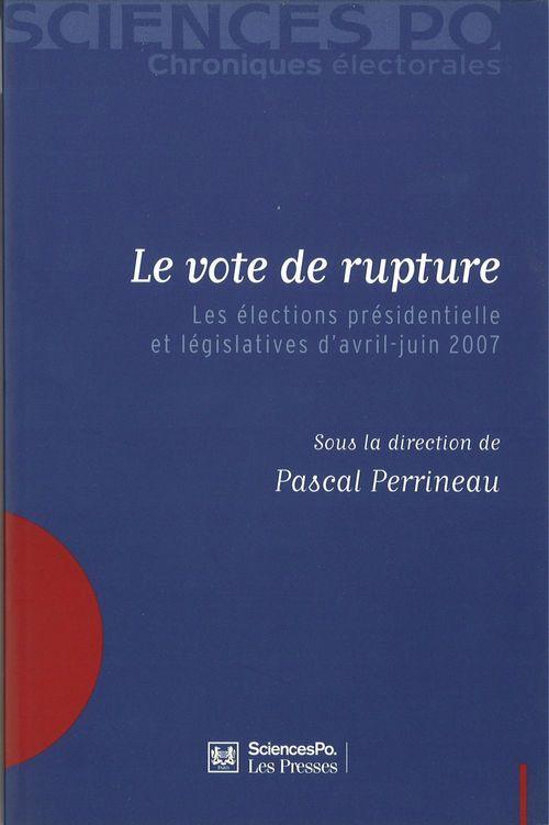 Le vote de rupture ; les élections présidentielle et législatives d'Avril-Juin 2007