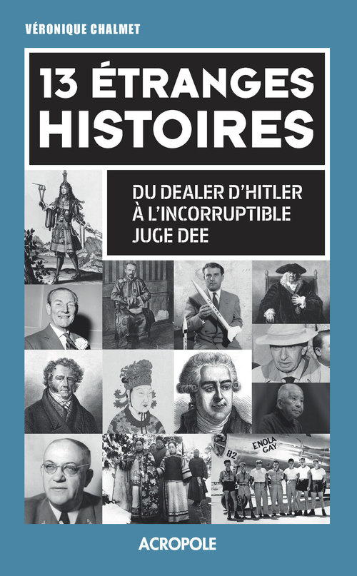 13 étranges histoires ; du dealer d'Hitler à l'incorruptible juge Dee