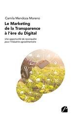 Vente Livre Numérique : Le marketing de la transparence à l'ère du digital : une opportunité de reconqêete pour l'industrie  - Camila Mendoza Moreno