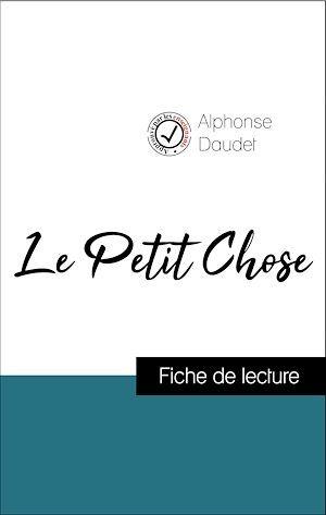 Analyse de l'oeuvre : Le Petit Chose (résumé et fiche de lecture plébiscités par les enseignants sur fichedelecture.fr)
