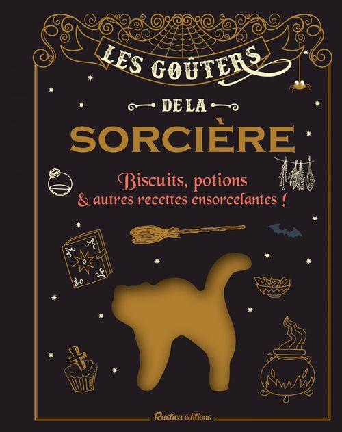 Les goûters de la sorcière ; biscuits, potions & autres recettes ensorcelantes !