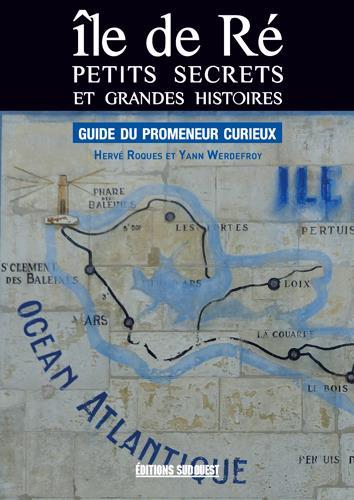 île de Ré, petits secrets et grandes histoires ; guide du promeneur curieux
