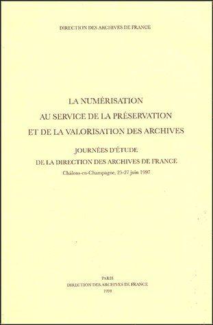 La numérisation au service de la préservation et de la valorisation des archives ; journées d'étude de la direction des archives de France