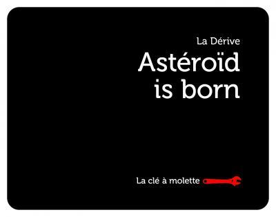 Astéroïd is born