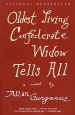 Oldest Living Confederate Widow Tells All  - Allan Gurganus - Allan Gurganus