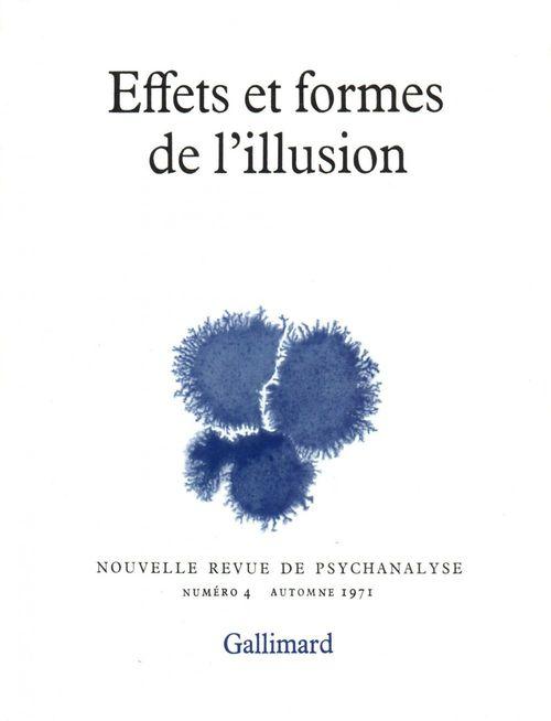 Nouvelle revue de psychanalyse T.4 ; effets et formes de l'illusion