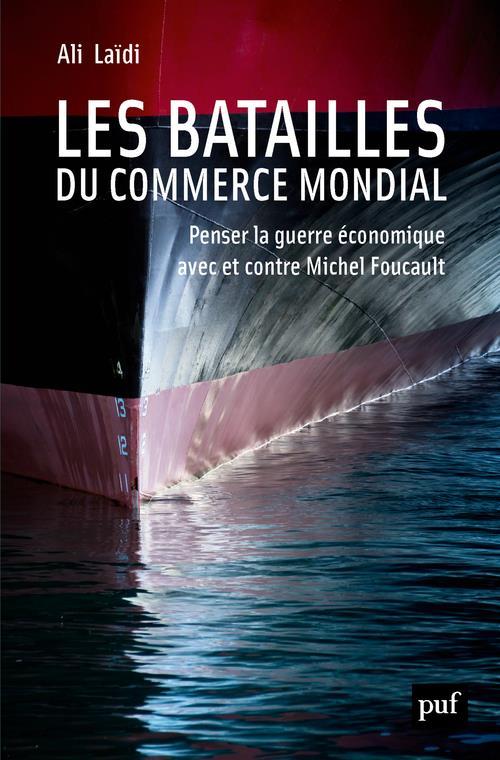 Les batailles du commerce mondial ; penser la guerre économique avec et contre Michel Foucault
