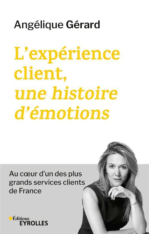 L'expérience client, une histoire d'émotions ; au coeur d'un des plus grands services clients de France