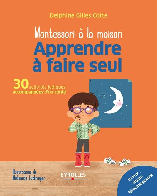 Montessori à la maison ; apprendre à faire seul ; 30 activités ludiques accompagnées d'un conte (édition 2017)