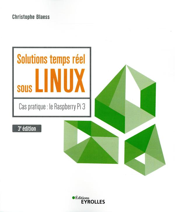 Solutions Temps Reel Sous Linux  ; Cas Pratique Le Raspberry Pi 3 (3e Edition)